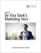How to Be Your Bank's Marketing Hero