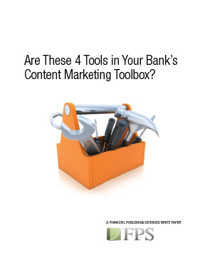Are These 4 Tools in Your Bank's Content Marketing Toolbox?