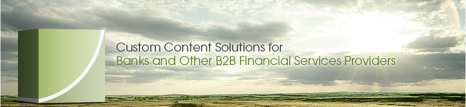 Custom Content Solutions for Banks and Other B2B Financial Services Providers